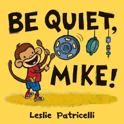 Be Quiet, Mike! By Patricelli, Leslie
