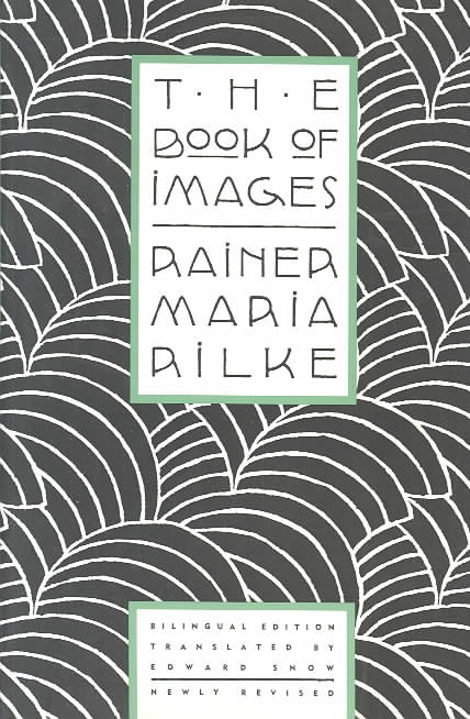 The Book of Images By Rilke, Rainer Maria/ Snow, Edward A. (TRN)/ Snow, Edward A.